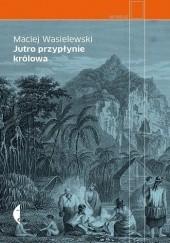 Okładka książki Jutro przypłynie królowa Maciej Wasielewski