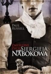 Okładka książki Zmyślone życie Siergieja Nabokowa Paul Russell