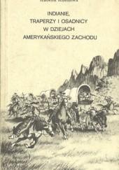 Okładka książki Indianie, traperzy i osadnicy w dziejach amerykańskiego Zachodu Izabella Rusinowa