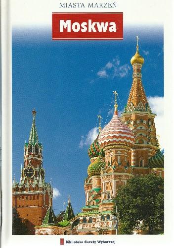 Okładka książki Miasta marzeń. Moskwa praca zbiorowa