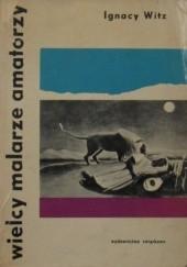 Okładka książki Wielcy malarze amatorzy Ignacy Witz