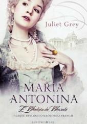 Okładka książki Maria Antonina. Z Wiednia do Wersalu Juliet Grey
