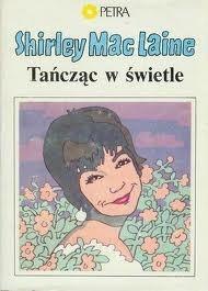 Znalezione obrazy dla zapytania Shirley MacLaine : Tańcząc w świetle
