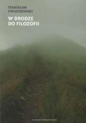 Okładka książki W Drodze do filozofii Stanisław Kwiatkowski
