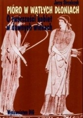 Okładka książki Pióro w wątłych dłoniach. O twórczości kobiet w dawnych wiekach t. I Początki (od Safony do Hroswity) Jerzy Strzelczyk