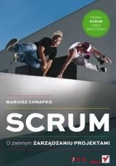 Okładka książki Scrum. O zwinnym zarządzaniu projektami Mariusz Chrapko