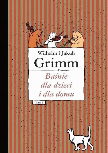Okładka książki Baśnie dla dzieci i dla domu, tom 1 Jacob Grimm,Wilhelm Grimm