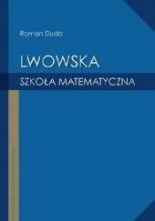 Okładka książki Lwowska szkoła matematyczna Roman Duda