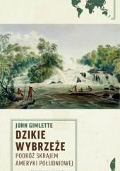Okładka książki Dzikie wybrzeże. Podróż skrajem Ameryki Południowej John Gimlette