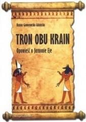 Okładka książki Tron obu krain. Opowieść o faraonie Eje Hanna Goworowska-Adamska
