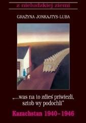 Okładka książki Was na to zdies priwiezli, sztob wy podochli Grażyna Jonkajtys-Luba