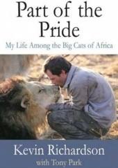 Okładka książki Part of the Pride. My Life Among the Big Cats of Africa Kevin Richardson,Tony Park