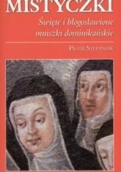Okładka książki Mistyczki. Święte i błogosławione mniszki dominikańskie Piotr Stefaniak