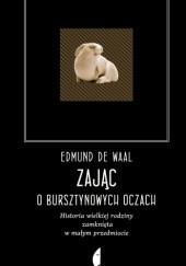 Okładka książki Zając o bursztynowych oczach. Historia wielkiej rodziny zamknięta w małym przedmiocie Edmund de Waal