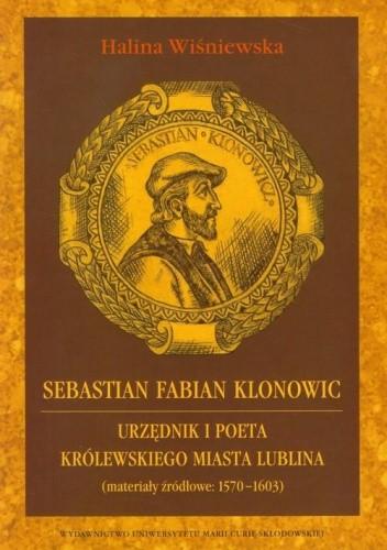 Okładka książki Sebastian Fabian Klonowic : urzędnik i poeta królewskiego miasta Lublina Halina Wiśniewska