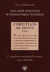 Okładka książki Idea praw jednostki w pismach Braci Polskich Jerzy Kolarzowski