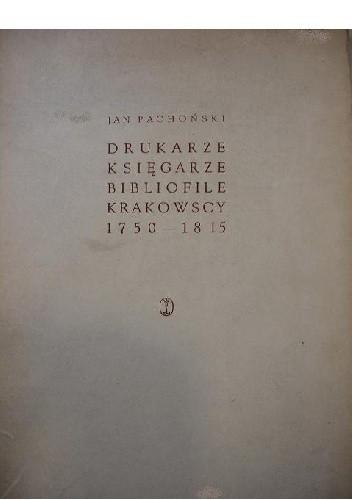 Okładka książki Drukarze, księgarze i bibliofile krakowscy 1750-1815