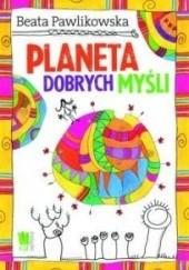 Okładka książki Planeta dobrych myśli Beata Pawlikowska
