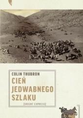 Okładka książki Cień Jedwabnego Szlaku - nowe tłumaczenie Colin Thubron