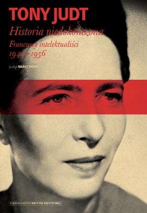Okładka książki Historia niedokończona. Francuscy intelektualiści 1944-1956 Tony Judt