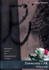 Okładka książki Dziewczyny z AK - Wielkopolanki Anna Adamska