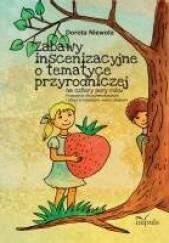 Okładka książki Zabawy inscenizacyjne o tematyce przyrodniczej Dorota Niewola