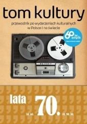 Okładka książki Tom Kultury: Lata siedemdziesiąte Michał Januszkiewicz,Mariusz Wesołowski