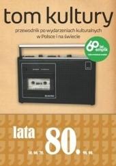 Okładka książki Tom Kultury: Lata Osiemdziesiąte Michał Januszkiewicz,Mariusz Wesołowski