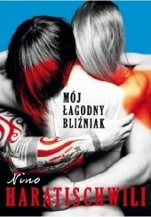 Okładka książki Mój łagodny bliźniak Nino Haratischwili