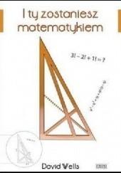 Okładka książki I ty zostaniesz matematykiem David Wells