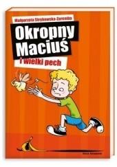 Okładka książki Okropny Maciuś i wielki pech Małgorzata Strękowska-Zaremba