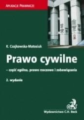 Okładka książki Prawo cywilne - część ogólna, prawo rzeczowe i zobowiązania Katarzyna Czajkowska-Matosiuk