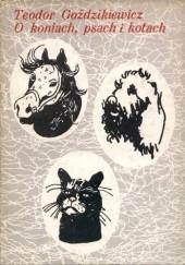 Okładka książki O koniach, psach i kotach Teodor Goździkiewicz