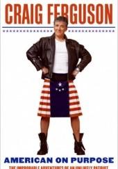 Okładka książki American on Purpose: The Improbable Adventures of an Unlikely Patriot Craig Ferguson