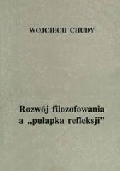 Okładka książki Rozwój filozofowania a pułapka refeleksji Wojciech Chudy