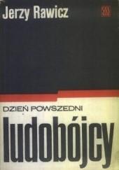 Okładka książki Dzień powszedni ludobójcy Jerzy Rawicz