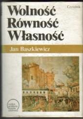Okładka książki Wolność, Równość, Własność : rewolucje burżuazyjne Jan Baszkiewicz