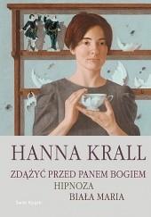 Okładka książki Zdążyć przed Panem Bogiem ; Hipnoza ; Biała Maria Hanna Krall