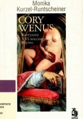 Okładka książki Córy Wenus : kurtyzany XVI-wiecznego Rzymu Monika Kurzel-Runtscheiner