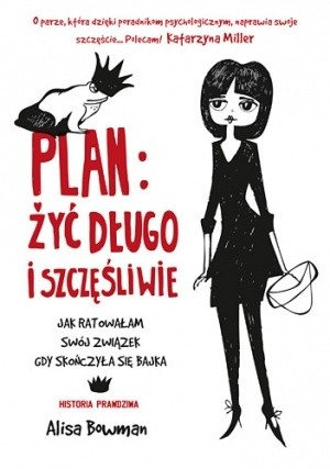 Okładka książki Plan: żyć długo i szczęśliwie. Jak ratowałam swój związek, gdy skończyła się bajka Alisa Bowman