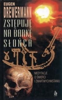Okładka książki Zstępuję na barkę słońca. Medytacje o śmierci i zmartwychwstaniu Eugen Drewermann