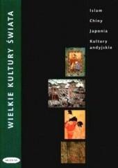 Okładka książki Wielkie kultury świata. Islam, Chiny, Japonia, Kultury andyjskie Miriam Meier,Joachim Hildebrand,Brigitte Bizalion,Christian Nugue,Margarita Kardasz