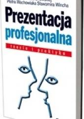 Okładka książki Prezentacja profesjonalna. Teoria i praktyka Lidia Jabłonowska,Piotr Wachowiak,Sławomir Winch