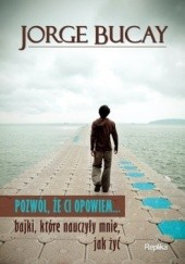 Okładka książki Pozwól, że ci opowiem... bajki, które nauczyły mnie, jak żyć Jorge Bucay