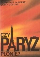 Okładka książki Czy Paryż płonie? Dominique Lapierre,Larry Collins