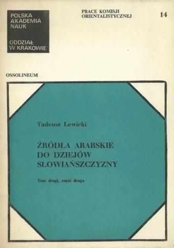 Okładka książki Źródła arabskie do dziejów Słowiańszczyzny. Tom drugi, część druga Tadeusz Lewicki