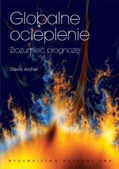 Okładka książki Globalne ocieplenie. Zrozumieć prognozę David Archer