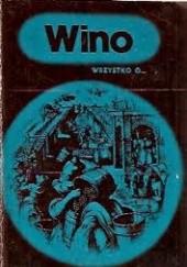 Okładka książki Wino. Wszystko o...