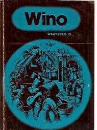 Okładka książki Wino. Wszystko o... Wera Sztabowa