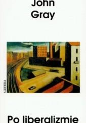 Okładka książki Po liberalizmie, eseje wybrane John N. Gray